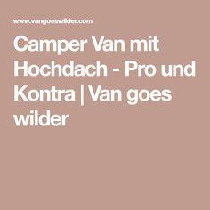 Camper Van mit Hochdach - Pro und Kontra | Van goes wilder