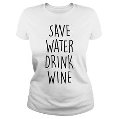 Save Water Drink Wine  Order HERE ==> https://sunfrog.com/Drinking/Save-Water-Drink-Wine-White-Ladies.html?6432  Please tag & share with your friends who would love it   #jeepsafari #birthdaygifts #christmasgifts