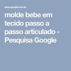 molde bebe em tecido passo a passo articulado - Pesquisa Google