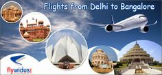 Flywidus: Flights from Delhi to Bangalore Make Your Trip Memorable With Fly Wid Us