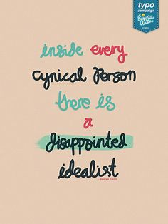 Inside every cynical person there is a disappointed idealist // quote