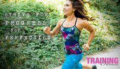 Strive for progress not perfection.  https://www.facebook.com/TrainingandFitness?ref=br_tf  www.trainingandfitnessmag.com
