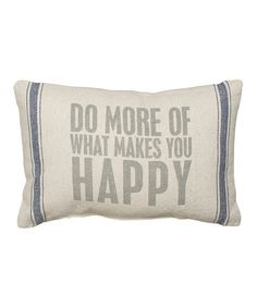 Look at this #zulilyfind! Natural 'Do More Of What Makes You Happy' Pillow #zulilyfinds