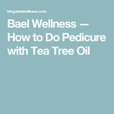 Bael Wellness — How to Do Pedicure with Tea Tree Oil