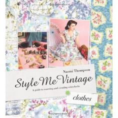 Style Me Vintage: Clothes: A Guide to Sourcing and Creating Retro Looks: Amazon.de: Naomi Thompson: Englische Bücher