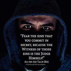 """""""Fear the sins that you commit in secret because the Witness of those sins is the Judge Himself!"""" - Ali ibn Abi Talib (رضي الله ع Hazrat Ali Sayings, Imam Ali Quotes, Muslim Quotes, Quran Quotes, Religious Quotes, Hadith Quotes, Islamic Inspirational Quotes, Islamic Quotes, Islamic Teachings"""
