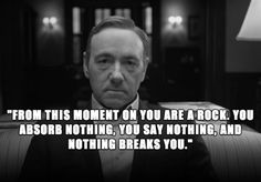10 BADASS FRANK UNDERWOOD QUOTES: http://guyism.com/entertainment/tv/frank-underwood-quotes.html