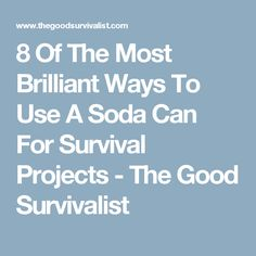 8 Of The Most Brilliant Ways To Use A Soda Can For Survival Projects - The Good Survivalist