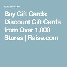 Buy Gift Cards: Discount Gift Cards from Over 1,000 Stores | Raise.com