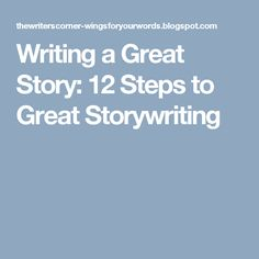 Writing a Great Story: 12 Steps to Great Storywriting