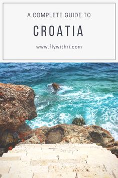 A COMPLETE GUIDE TO CROATIA www.flywithri.com
