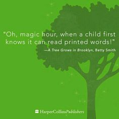 Oh, magic hour, when a child first knows it can read printed words! ~ Betty Smith