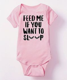 Look at this #zulilyfind! Light Pink 'Feed Me If You Want To Sleep' Bodysuit - Infant #zulilyfinds #infantssleep