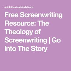 Free Screenwriting Resource: The Theology of Screenwriting   Go Into The Story