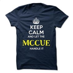 MCCUE - KEEP CALM AND LET THE MCCUE HANDLE IT - #cool tshirt designs #grey…