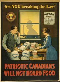 """Are you breaking the law? Patriotic Canadians will not hoard food"" Food rationing poster from WWI."