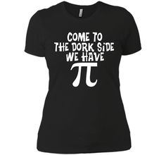 Come To The Dork Side - We Have Pi - Math T-ShirtFind out more at https://www.itee.shop/products/come-to-the-dork-side-we-have-pi-math-t-shirt-next-level-ladies-boyfriend-tee-2960 #tee #tshirt #named tshirt #hobbie tshirts #Come To The Dork Side - We Have Pi - Math T-Shirt