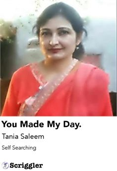 You Made My Day. by Tania Saleem https://scriggler.com/detailPost/story/30873