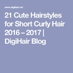 21 Cute Hairstyles for Short Curly Hair 2016 – 2017 | DigiHair Blog