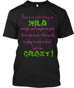 Teespring Tribute to Hunter Hayes There's no such thing as wild enough, and maybe we just think too much. Who needs to play it safe in love? Lets be crazy! Teespring.com