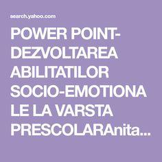 POWER POINT- DEZVOLTAREA ABILITATILOR SOCIO-EMOTIONALE LA VARSTA PRESCOLARAnita - Yahoo Search Results