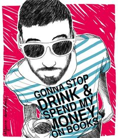 gonna stop drink & spend my money on books. 2011 by alfonso casas moreno, via Flickr