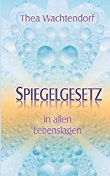 Spiegelgesetz in allen Lebenslagen - Thea Wachtendorf Do You Know What, Good To Know, Feel Good, Tips To Be Happy, Mind Tricks, Love Your Life, Better Life, Self Help, Happy Life