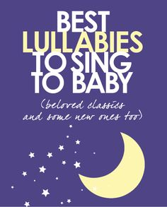 Best lullabies to sing to baby (beloved classics and some new ones too!)