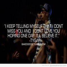 I keep telling myself that i dont miss you and i dont love you, hoping one day I'll believe it -Tyga Tyga Quotes, Drake Quotes, Breakup Quotes, Real Quotes, Lyric Quotes, Life Quotes, Funny Quotes, Lyrics, I Dont Miss You