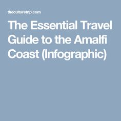 The Essential Travel Guide to the Amalfi Coast (Infographic)