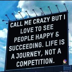 ❝Call me crazy, but I love to see people happy & succeeding. Life is a journey, not a competition. Pretty Words, Beautiful Words, Cool Words, Wise Words, Positive Words, Positive Quotes, Motivational Quotes, Inspirational Quotes, Mood Quotes