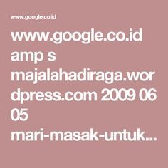 www.google.co.id amp s majalahadiraga.wordpress.com 2009 06 05 mari-masak-untuk-otot amp