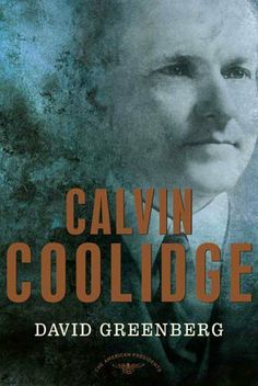 Calvin Coolidge: The American Presidents Series: The 30th President, 1923-1929 by David Greenberg. $17.40. 225 pages. Publisher: Times Books (December 26, 2006). Author: David Greenberg