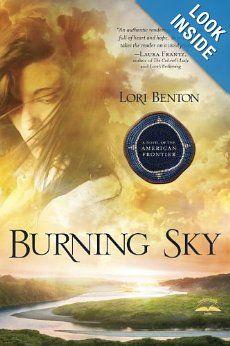 Burning Sky: A Novel of the American Frontier: Lori Benton