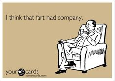 Bahaa! I think that fart had company!!! Rrrrrrrpppppp...just wanted to give you a visual....lol