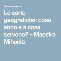 Le carte geografiche: cosa sono e a cosa servono? – Maestra Mihaela