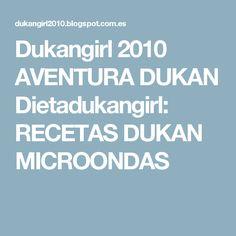 Dukangirl 2010 AVENTURA DUKAN Dietadukangirl: RECETAS DUKAN MICROONDAS