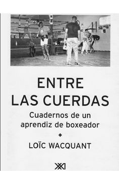 """""""Entre las cuerdas: cuadernos de un aprendiz de boxeador"""" de Loic Wacquant"""