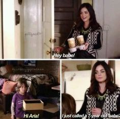 "Aria Montegomery quote ""I just called a seven year old 'babe'."" PLL"