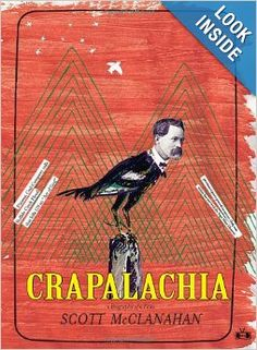 Crapalachia: A Biography of Place - Scott McClanahan When Scott McClanahan was fourteen he went to live with his Grandma Ruby and his Uncle Nathan, who suffered from cerebral palsy. Crapalachia is a portrait of these formative years, coming-of-age in rural West Virginia.Peopled by colorful characters and their quirky stories, Crapalachia interweaves oral folklore and area history, providing an ambitious and powerful snapshot of overlooked Americana.