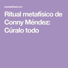 Ritual metafísico de Conny Méndez: Cúralo todo