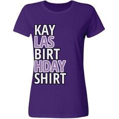 Kayla's birthday shirt | A wonderful birthday shirt for a wonderful person.
