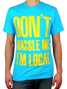 Don't Hassle Me, I'm Local Shirt - lost my one from high school need another one