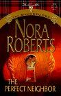 The Perfect Neightbor by Nora Roberts