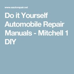 Do It Yourself Automobile Repair Manuals Mitchell 1 Diy Tap The Link Now For