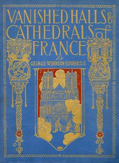 'Vanished halls and cathedrals of France' by George Wharton Edwards. Penn; Philadelphia, c. 1917