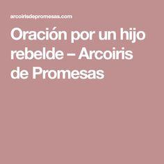 Oración por un hijo rebelde – Arcoiris de Promesas