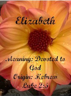 Baby Girl Name: Elizabeth. Meaning: Devoted to God. Origin: Hebrew.