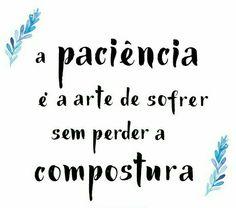 Paciência ..../.....A diferença entre um dia bom ou ruim é suas atitudes