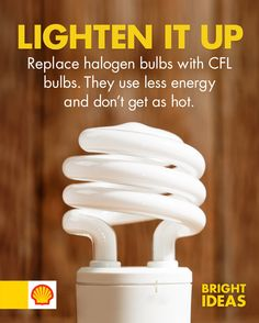 Halogen bulbs are becoming a thing of the past. Using CFL bulbs not only saves energy, but are also safer as they do not get as hot. CFL bulbs last longer, are more efficient by wattage and will pay for themselves after a year of use. Make the switch now! #ShellBrightIdeas